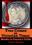 True Crimes in Victorian Times: Murder in Pocock's Fields