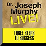 Three Steps to Success: Dr. Joseph Murphy LIVE!   Dr. Joseph Murphy