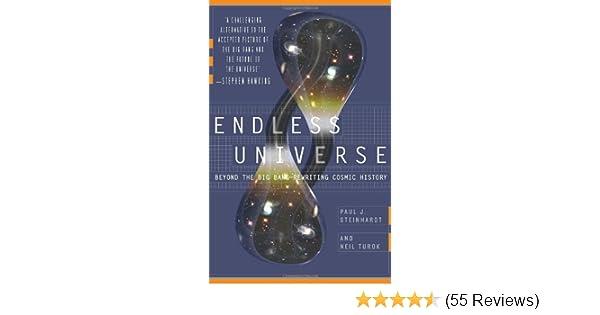 Endless Universe: Beyond the Big Bang -- Rewriting Cosmic History: Paul J. Steinhardt, Neil Turok: 9780767915014: Amazon.com: Books