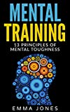 Download Mental Training: 13 Principles of Mental Toughness- A Guide to Performance Excellence - Reach New Levels of Success and Mental Toughness with this Ultimate ... Success Mental Training Self-Help) in PDF ePUB Free Online