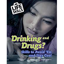 Drinking and Drugs?: Skills to Avoid 'em and Stay Cool (Life Skills)