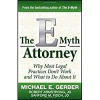The E-Myth Attorney: Why Most Legal Practices Don't Work and What to Do about It