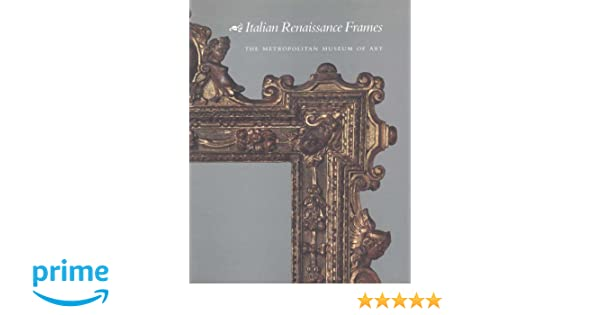Italian Renaissance Frames: Timothy J. Newbery, George Bisacca ...