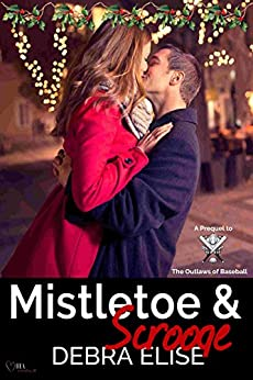 Mistletoe & Scrooge (The Outlaws of Baseball Book 4) by [Elise, Debra]