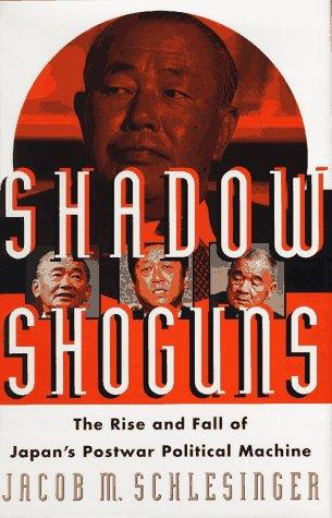 Shadow Shoguns: The Rise and Fall of Japan's Postwar Political Machine por Jacob M. Schlesinger