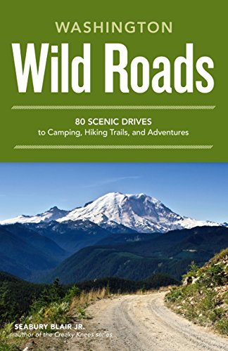 Wild Roads Washington: 80 Scenic Drives to Camping, Hiking Trails, and Adventures (Best Day Trips In Washington State)