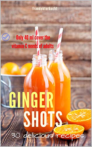 GINGER SHOTS: The vitamin C booster for the immune system! (fraudoktorkocht) by [fraudoktorkocht]