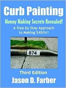 curb painting money making secrets revealed jason farber 9781411601918 books. Black Bedroom Furniture Sets. Home Design Ideas