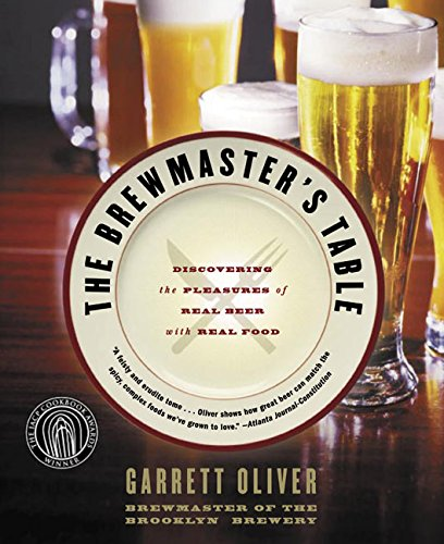 The Brewmaster's Table: Discovering the Pleasures of Real Beer with Real Food by Garrett Oliver