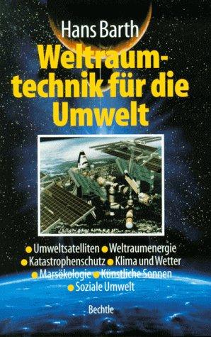 Weltraumtechnik für die Umwelt: Umweltsatelliten, Weltraumenergien, Katastrophenschutz, Klima, Wetter, Marsökologie, Künstliche Sonnen, Soziale Umwelt