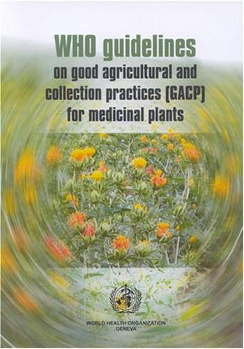 Read Online WHO Guidelines on Good Agricultural and Collection Practices (GACP) for Medicinal Plants pdf epub