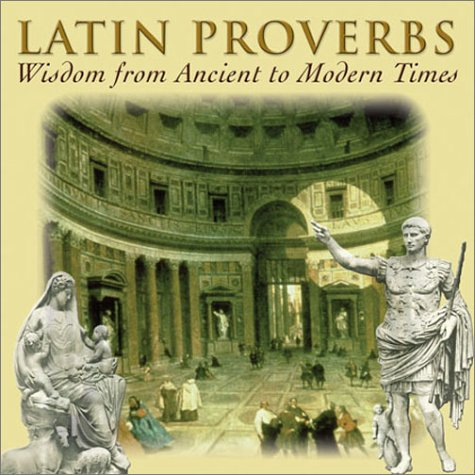 Latin Proverbs: Wisdom from Ancient to Modern Times (Artes Latinae) (English and Latin Edition)