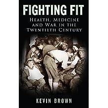 Fighting Fit: Health, Medicine and War in the Twentieth Century