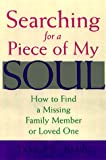 Searching for a Piece of My Soul: How to Find a Missing Family Member or Loved One