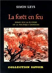 La Forêt en feu : Essais sur la culture et la politique chinoises