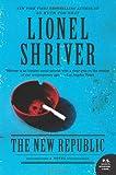 The New Republic, Lionel Shriver, 0062103334