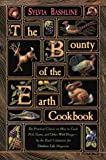 The Bounty of the Earth Cookbook, Sylvia G. Bashline, 1558213023