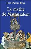 img - for Le mythe de Mathusalem: Histoire des vrais et faux centenaires (French Edition) book / textbook / text book