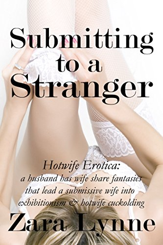 Submitting-to-a-Stranger-Hotwife-Erotica-a-husband-has-wife-share-fantasies-that-lead-a-submissive-wife-into-exhibitionism-hotwife-cuckolding-Revealing-Wife-in-France-Book-3