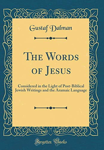 The Words of Jesus: Considered in the Light of Post-Biblical Jewish Writings and the Aramaic Language (Classic Reprint) by Forgotten Books