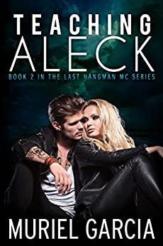 Teaching Aleck (Last Hangman MC Book 2) by [Garcia, Muriel]