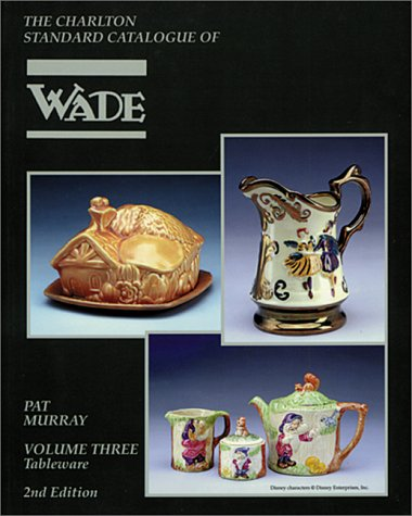 Wade Tableware, Volume Three (2nd Edition) : The Charlton Standard Catalogue (v. 3)