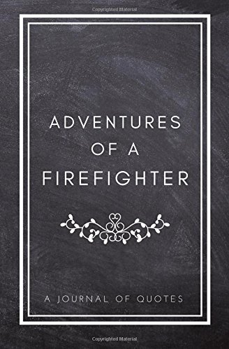 Download Adventures of A Firefighter: A Journal of Quotes: Prompted Quote Journal (5.25inx8in) Firefighter Gift for Women or Men, Firefighter Appreciation Memory Book, QUOTE BOOK FOR FIREFIGHTERS pdf
