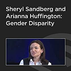 Sheryl Sandberg and Arianna Huffington: Gender Disparity