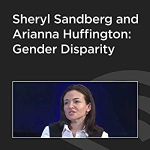 Sheryl Sandberg and Arianna Huffington: Gender Disparity Rede