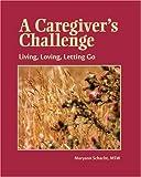 A Caregiver's Challenge, Maryann Schacht MSW, 0595308910