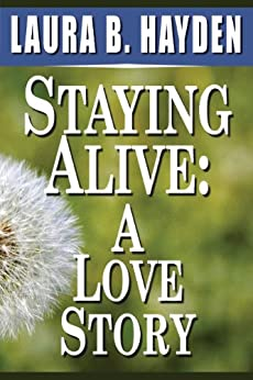 Staying Alive: A Love Story by [Hayden, Laura B.]