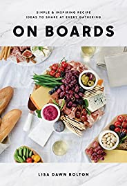 On Boards: Simple & Inspiring Recipe Ideas to Share at Every Gathe