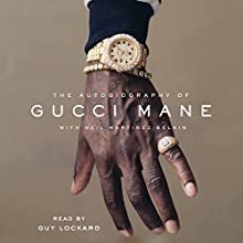 The Autobiography of Gucci Mane Audiobook by Gucci Mane, Neil Martinez-Belkin Narrated by Guy Lockard
