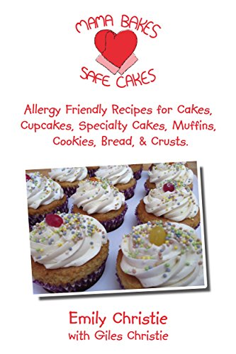Mama Bakes Safe Cakes Allergy Friendly Recipes For Cupcakes Specialty