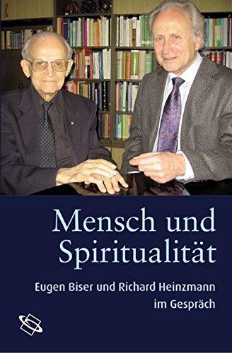 Mensch und Spiritualität. Eugen Biser und Richard Heinzmann im Gespräch