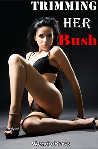 - Trimming Her Bush: A Gardener's Path To Her Naughty Hole (Explicit Interracial Tale of Forbidden Lust Older Man Younger Woman Pregnany Risk)