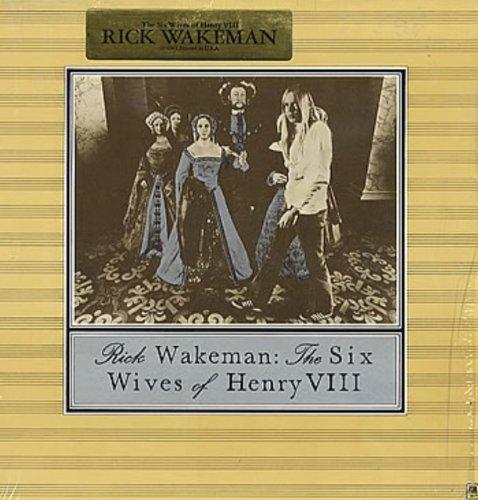 Rick Wakeman: The Six Wives of Henry VIII - Six Wives Of Rick Wakeman