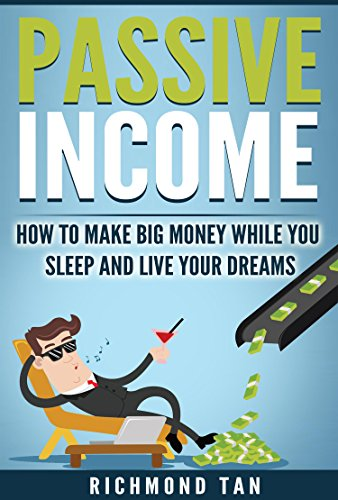 Passive Income: How to Make Big Money While You Sleep And Live Your Dreams (Financial Freedom, Wealth Creation, Money Management, Income Stream, Affiliate Marketing)