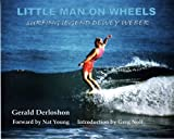 Little Man on Wheels : Surfing Legend Dewey Weber, Gerald Derloshon, 0615625797
