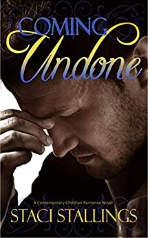 Coming Undone: Contemporary Christian Romance Fiction by [Stallings, Staci]