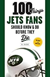 img - for 100 Things Jets Fans Should Know & Do Before They Die (100 Things...Fans Should Know) book / textbook / text book