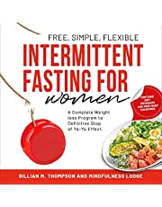 Intermittent Fasting for Women: Free, Simple, Flexible: A Complete Weight Loss Program to Definitive Stop of Yo-Yo Effect. Contains Diet Programs and Mind-Body Exercises