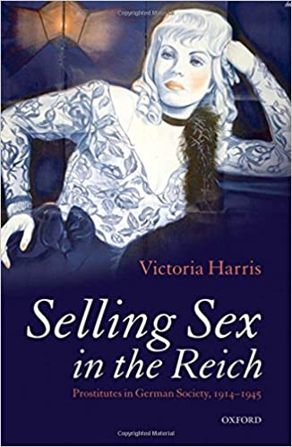 Resultado de imagem para Selling Sex in the Reich: Prostitutes in German Society (1914-1945)