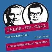 Kundenperspektive verkauft (Sales-up-Call) | Stephan Heinrich, Thilo Baum