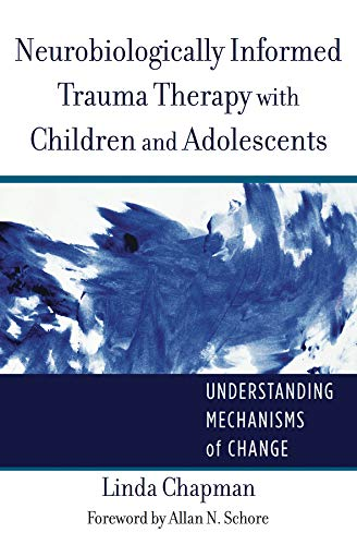 - Neurobiologically Informed Trauma Therapy with Children and Adolescents: Understanding Mechanisms of Change (Norton Series on Interpersonal Neurobiology)