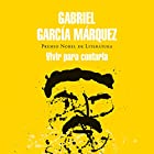 Vivir para contarla [Live to Tell] Audiobook by Gabriel García Márquez Narrated by Ramsés Ramos