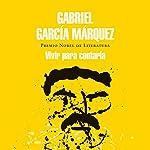 Vivir para contarla [Live to Tell]   Gabriel García Márquez