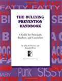 The Bullying Prevention Handbook : A Guide for Principals, Teachers and Counselors, Hoover, John H. and Oliver, Ronald, 1879639440