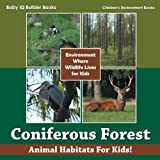img - for Coniferous Forest - Animal Habitats for Kids! Environment Where Wildlife Lives for Kids - Children's Environment Books book / textbook / text book