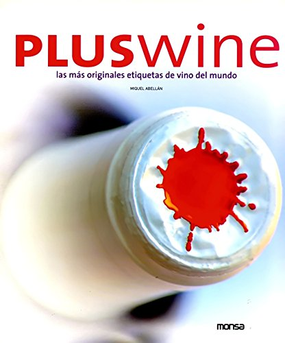 Pluswine: The Best and More Original Label Wines of the World (English and Spanish Edition)